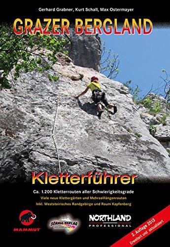 GRAZER BERGLAND - Kletterführer: Ca. 1.200 Kletterrouten aller Schwierigkeitsgrade! Inkl. weststeir. Randgebirge, Klettergärten und dem Raum Kapfenberg