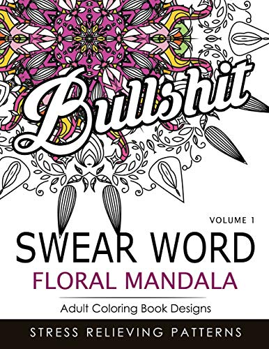 Swear Word Floral Mandala Vol.1: Adult Coloring Book Designs : Stree Relieving Patterns: Volume 1