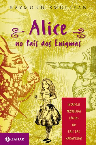 Alice no país dos enigmas: Incríveis problemas lógicos no País das Maravilhas
