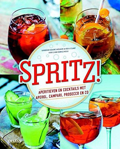 Spritz!: aperitieven en cocktails met Aperol, Campari, Prosecco en co