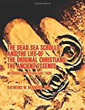 The Dead Sea Scrolls and the Secret Life of the Original Christians: The Ancient Essenes