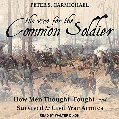 The War for the Common Soldier Audiobook By Peter S. Carmichael cover art