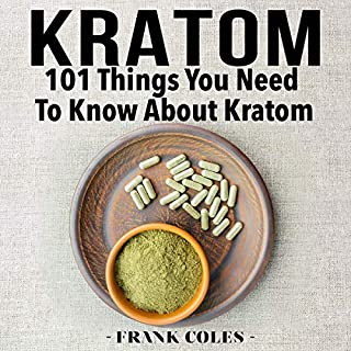 Kratom: 101 Things You Need to Know About Kratom                   By:                                                                                                                                 Frank Coles                               Narrated by:                                                                                                                                 Austin Stoler                      Length: 1 hr and 19 mins     Not rated yet     Overall 0.0
