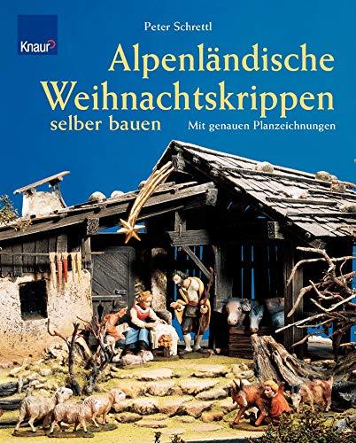 Alpenländische Weihnachtskrippen selber bauen: Mit genauen Planzeichnungen