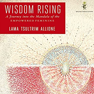 Wisdom Rising     Journey into the Mandala of the Empowered Feminine              By:                                                                                                                                 Lama Tsultrim Allione                               Narrated by:                                                                                                                                 Tara Bast                      Length: 10 hrs and 23 mins     22 ratings     Overall 4.9