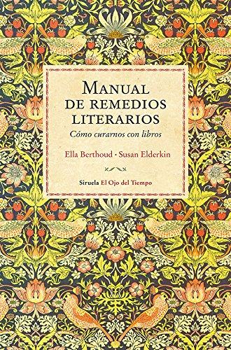Manual de remedios literarios: Cómo curarnos con libros (El Ojo del Tiempo nº 98)