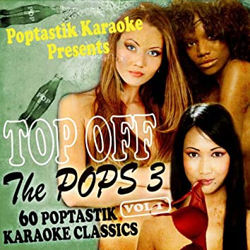 Poptastic Karaoke Presents - Top Off The Pops 3 Vol. 1
