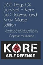 365 Days Of Survival - Kore Self Defense and Krav Maga Edition: Foundational Critical Thinking and Skills for Personal Security, Travel Security, and Survival