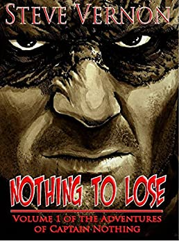 Nothing To Lose: The Adventures of Captain Nothing by [Steve Vernon, Alex McVey]