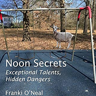 Noon Secrets: Exceptional Talents, Hidden Dangers                   By:                                                                                                                                 Franki O'Neal                               Narrated by:                                                                                                                                 Carol A. McAnally                      Length: 6 hrs and 28 mins     Not rated yet     Overall 0.0