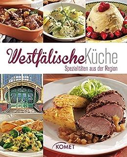 Westfälische Küche: Spezialitäten aus der Region (German Edition)