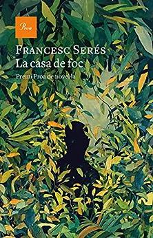La casa de foc: II Premi Proa de novel·la (A TOT VENT-RÚST) (Catalan Edition) PDF EPUB Gratis descargar completo