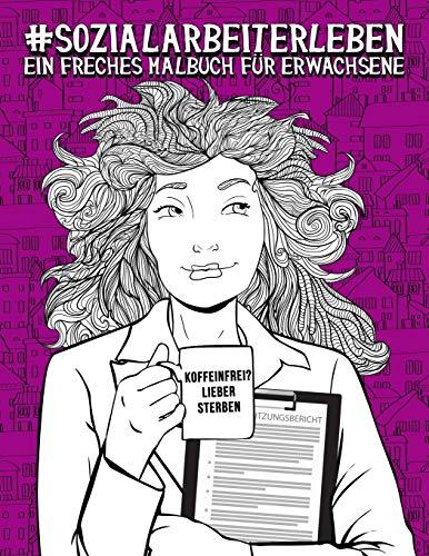Sozialarbeiterleben: Ein freches Malbuch für Erwachsene: Ein Anti-Stress-Buch zur Entspannung und Stressabbau für Sozialarbeiter & Studenten der Sozialarbeit und Sozialpädagogik
