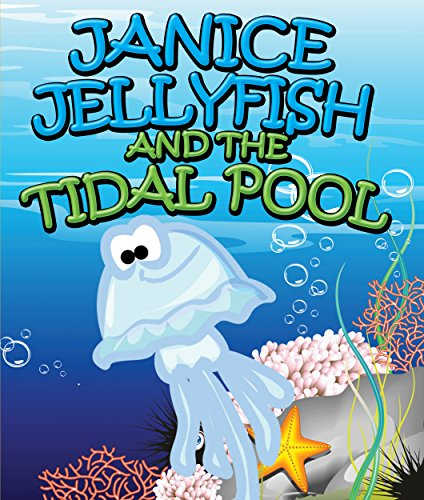 Janice Jellyfish and Tidal Pool: Children's Books and Bedtime Stories For Kids Ages 3-8 for Fun Loving Kids (Books For Kids Series) (English Edition)