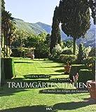 Traumgärten Italiens: Ihre Besitzer, ihre Anlagen, ihre Faszination