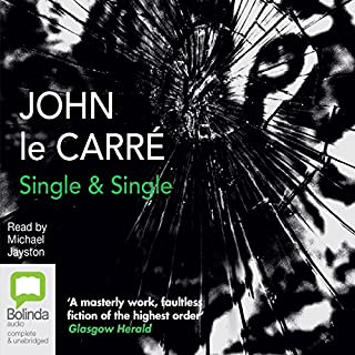 Single & Single                   By:                                                                                                                                 John le Carré                               Narrated by:                                                                                                                                 Michael Jayston                      Length: 12 hrs and 6 mins     8 ratings     Overall 4.6