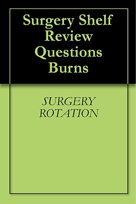 Surgery Shelf Review Questions Burns (English Edition)