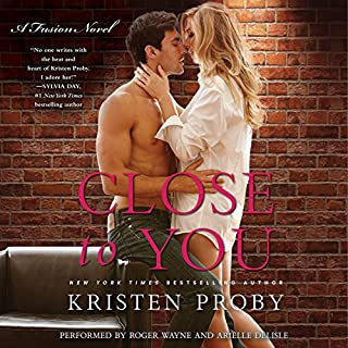 Close to You     A Fusion Novel              By:                                                                                                                                 Kristen Proby                               Narrated by:                                                                                                                                 Roger Wayne,                                                                                        Arielle DeLisle                      Length: 6 hrs and 42 mins     775 ratings     Overall 4.4