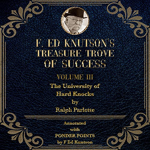 Download F Ed Knutson's Treasure Trove of Success, Volume III: The University of Hard Knocks - Annotated with audio book
