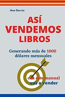 ASÍ VENDEMOS LIBROS: Generando más de 1000 dólares mensuales (Spanish Edition)