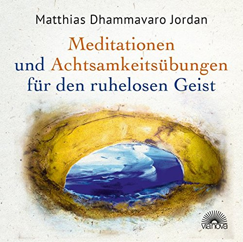 Mediationen und Achtsamkeitsübungen für den ruhelosen Geist: Acht geführte Meditationen