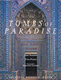Tombs of Paradise: The Shah-e Zende in Samarkand and Architectural Ceramics of Central Asia - Jean Soustiel