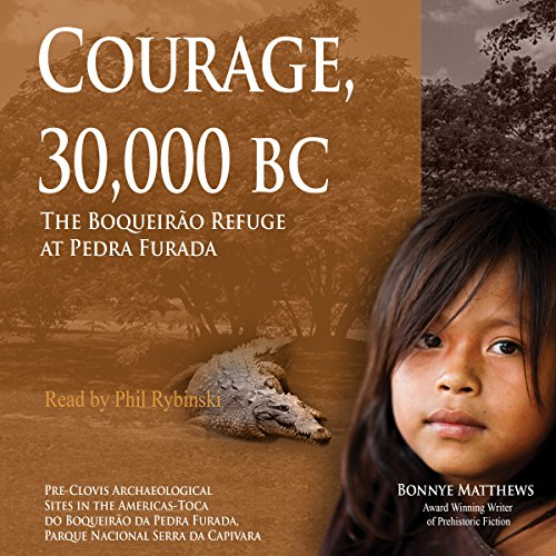 Courage, 30,000 BC: The Boqueirao Refuge at Pedra Furada audiobook cover art