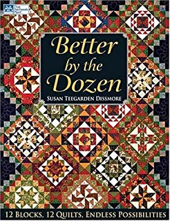 Better by the Dozen: 12 Blocks, 12 Quilts, Endless Possibilities (That Patchwork Place)