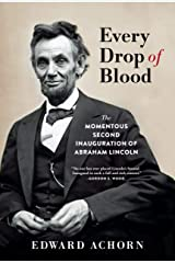 Every Drop of Blood: The Momentous Second Inauguration of Abraham Lincoln Kindle Edition