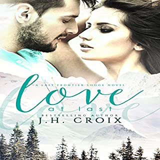 Love at Last     Last Frontier Lodge Novels, Book 2              By:                                                                                                                                 J.H. Croix                               Narrated by:                                                                                                                                 Hollis McCarthy                      Length: 6 hrs and 59 mins     2 ratings     Overall 4.5