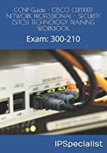 CCNP Guide - CISCO CERTIFIED NETWORK PROFESSIONAL - SECURITY (SITCS) TECHNOLOGY TRAINING WORKBOOK: Exam: 300-210
