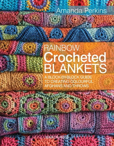 Perkins, A: Rainbow Crocheted Blankets: A Block-by-Block Guide to Creating Colourful Afghans and Throws