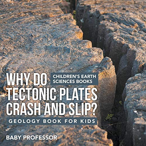 Why Do Tectonic Plates Crash and Slip? Geology Book for Kids