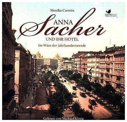 Anna Sacher und ihr Hotel. Im Wien der Jahrhundertwende: Gelesen von Michael König. Ungekürzte Hörbuchfassung (9 CDs) (Starke Frauen im Aufbruch)
