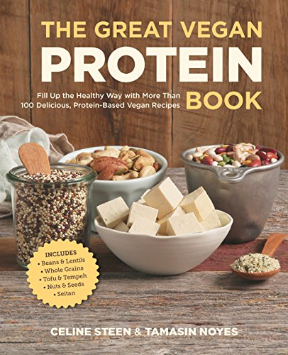 The Great Vegan Protein Book: Fill Up the Healthy Way with More than 100 Delicious Protein-Based Veg