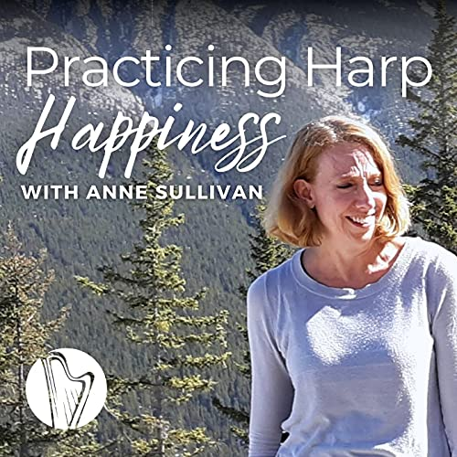 Practicing Harp Happiness Podcast By Anne Sulllivan cover art