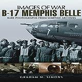 B-17 Memphis Belle: Rare Photographs from Wartime Archives (Images of War) - Graham Simons