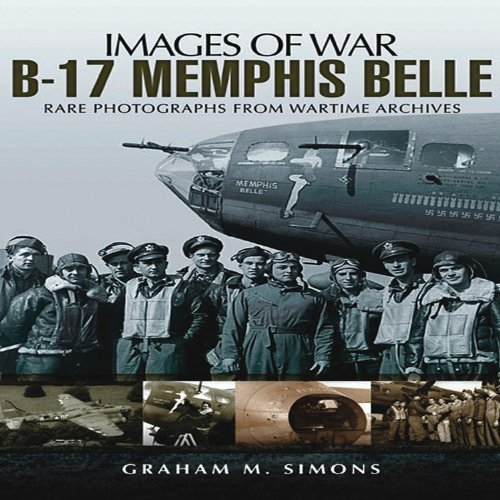 B-17 Memphis Belle: Rare Photographs from Wartime Archives (Images of War)