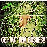 Get out Dem Bushes [Explicit]