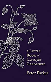 A Little Book of Latin for Gardeners Parker, Peter