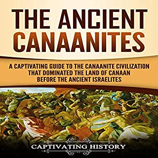 The Ancient Canaanites: A Captivating Guide to the Canaanite Civilization That Dominated the Land of Canaan Before the Ancient Israelites                   By:                                                                                                                                 Captivating History                               Narrated by:                                                                                                                                 Duke Holm                      Length: 1 hr and 59 mins     13 ratings     Overall 4.5