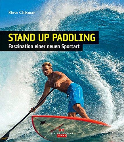 Stand Up Paddling: SUP – Faszination einer neuen Sportart