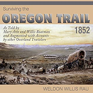 Surviving the Oregon Trail, 1852                   By:                                                                                                                                 Weldon Willis Rau                               Narrated by:                                                                                                                                 Todd Curless                      Length: 7 hrs and 42 mins     8 ratings     Overall 3.8