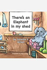 There's an Elephant in my shed Paperback