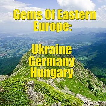 Gems Of Eastern Europe: Ukraine, Germany, Hungary, Vol.1