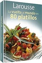 Larousse La vuelta al mundo en 80 platillos: Larousse Around the World in 80 Dishes (Spanish Edition)