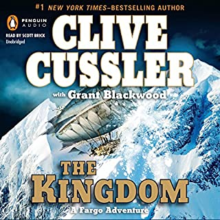 The Kingdom     A Fargo Adventure              Written by:                                                                                                                                 Clive Cussler,                                                                                        Grant Blackwood                               Narrated by:                                                                                                                                 Scott Brick                      Length: 10 hrs and 40 mins     7 ratings     Overall 4.7