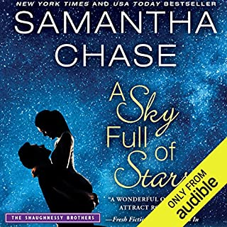 A Sky Full of Stars                   By:                                                                                                                                 Samantha Chase                               Narrated by:                                                                                                                                 Julia Motyka,                                                                                        Christopher Kipiniak                      Length: 10 hrs and 9 mins     45 ratings     Overall 4.5