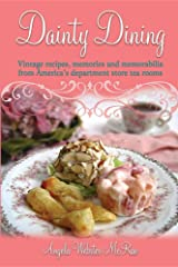 Dainty Dining: Vintage recipes, memories and memorabilia from America's department store tea rooms Paperback