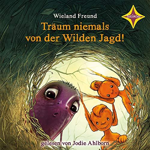 Träum niemals von der Wilden Jagd!: Die Abenteuer von Jannis, Motte und Wendel, dem Schrat. 4 CDs, Laufzeit ca. 5 Std. 10 Min.